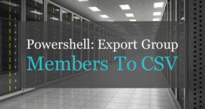 How to export Active Directory group members using PowerShell