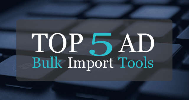 Tools for bulk importing active directory accounts from csv