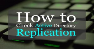 How to check active directory replication windows server 2016