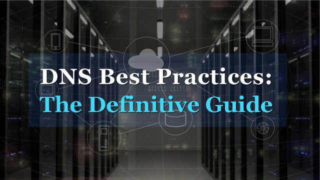DNS Best Practices: The Definitive Guide