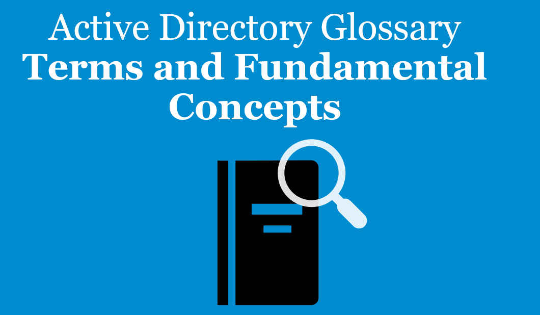 Active Directory Glossary - Terms and Fundamental Concepts